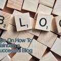 3 Tips on How To Maintain a Successful Blog